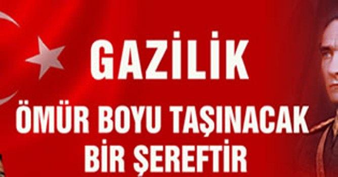 """""""DEVLETİMİZİ VE BAĞIMSIZLIĞIMIZI ŞEHİT VE GAZİLERİMİZE BORÇLUYUZ"""""""