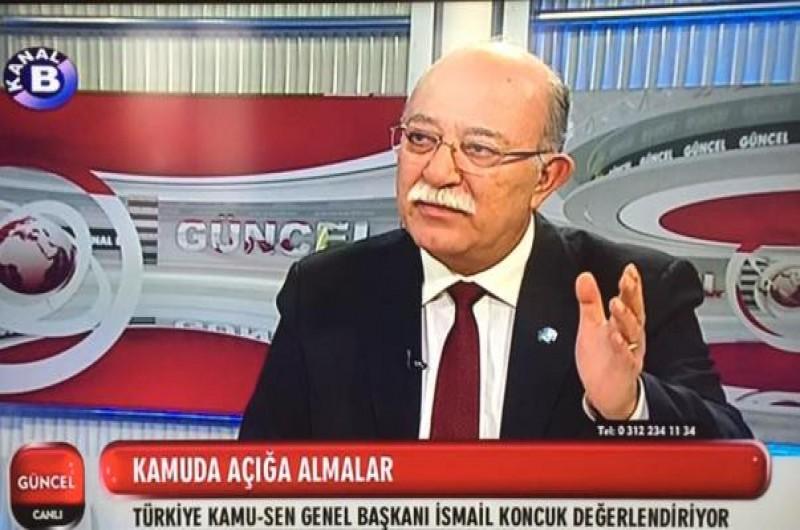 GENEL BAŞKAN İSMAİL KONCUK KANAL B'DE GÜNDEMİ DEĞERLENDİRDİ