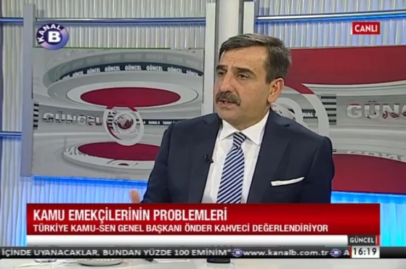GENEL BAŞKAN ÖNDER KAHVECİ KANAL B TV'DE GÜNDEMİ DEĞERLENDİRDİ