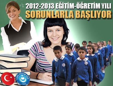 2012-2013 EĞİTİM-ÖĞRETİM YILI SORUNLARLA BAŞLIYOR
