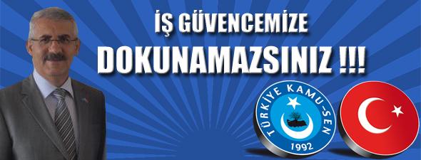 İŞ GÜVENCEMİZE DOKUNAMAZSINIZ !!!